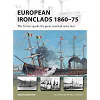 European Ironclads 1860–75: The Gloire sparks the great ironclad arms race (New Vanguard Book 269)
