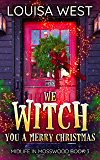 We Witch You A Merry Christmas: A Paranormal Women's Fiction Romance Novel (Midlife in Mosswood - Book 3)