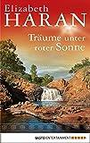 Träume unter roter Sonne: Roman