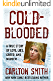 Cold-Blooded: A True Story of Love, Lies, Greed, and Murder