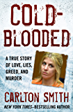 Cold-Blooded: A True Story of Love, Lies, Greed, and Murder (English Edition)