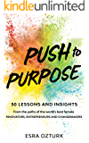 Push to Purpose: 50 Lessons and Insights From the Paths of the World's Best Female Innovators, Entrepreneurs and Changemakers
