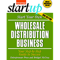 Start Your Own Wholesale Distribution Business: Your Step-By-Step Guide to Success (StartUp Series)
