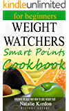 Weight Watchers Smart Points Cookbook: The Complete Guide to Total Health (including beginners 7-day recipes to lose weight) (Quick and Fast Recipes for Fast Weight Loss Book 2)
