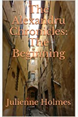 The Alexandru Chronicles: The Beginning Kindle Edition