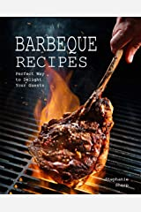 Barbeque Recipes: Perfect Way to Delight Your Guests Kindle Edition
