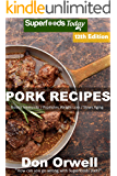 Pork Recipes: Over 90 Low Carb Pork Recipes full of Dump Dinners Recipes with Antioxidants and Phytochemicals