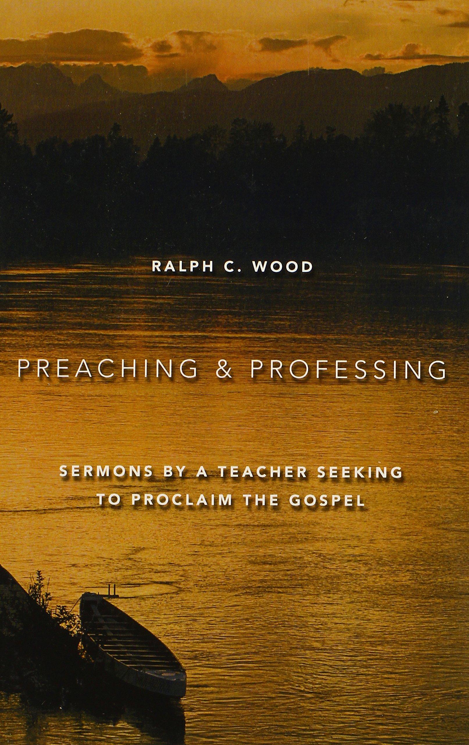 Preaching and Professing: Sermons by a Teacher Seeking to Proclaim