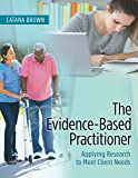 The Evidence-Based Practitioner: Applying Research to Meet Client Needs