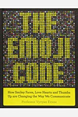 The Emoji Code: How Smiley Faces, Love Hearts and Thumbs Up are Changing the Way We Communicate Hardcover
