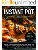 Electric Pressure Cooker Instant Pot Cookbook and Beginner's Guide: 250 Essential Instant Pot Recipes for Everyday
