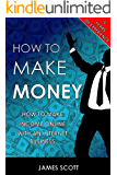 How to Make Money: How to Make Income Online with an Internet Business