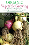 Organic Vegetable Growing: The Complete Guide to Growing Nutritious and Tasty Vegetables the Organic Way