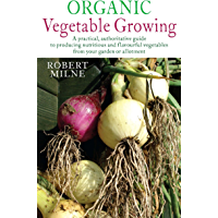 Organic Vegetable Growing: The Complete Guide to Growing Nutritious and Tasty Vegetables the Organic Way (English Edition)