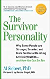 Survivor Personality: Why Some People Are Stronger, Smarter, and More Skillful atHandling Life's Diffi culties...and How…