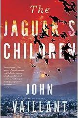 The Jaguar's Children: A Novel Kindle Edition