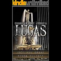 Unbreakable Stories: Lucas (Unbreakable Bonds Short Story Collections Book 1)