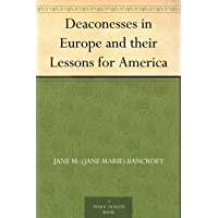Deaconesses in Europe and their Lessons for America (English Edition)
