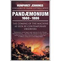 Pandaemonium 1660–1886: The Coming of the Machine as Seen by Contemporary Observers