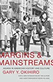Margins and Mainstreams: Asians in American History and Culture