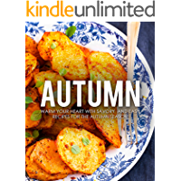 Autumn: Warm Your Heart with Savory and Easy Recipes for the Autumn Season