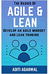 The Basics Of Agile and Lean: Develop an Agile Mindset and Lean Thinking (The Basics Of Customer-First Product Management Book 1) Kindle Edition