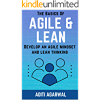 The Basics Of Agile and Lean: Develop an Agile Mindset and Lean Thinking (The Basics Of Customer-First Product…