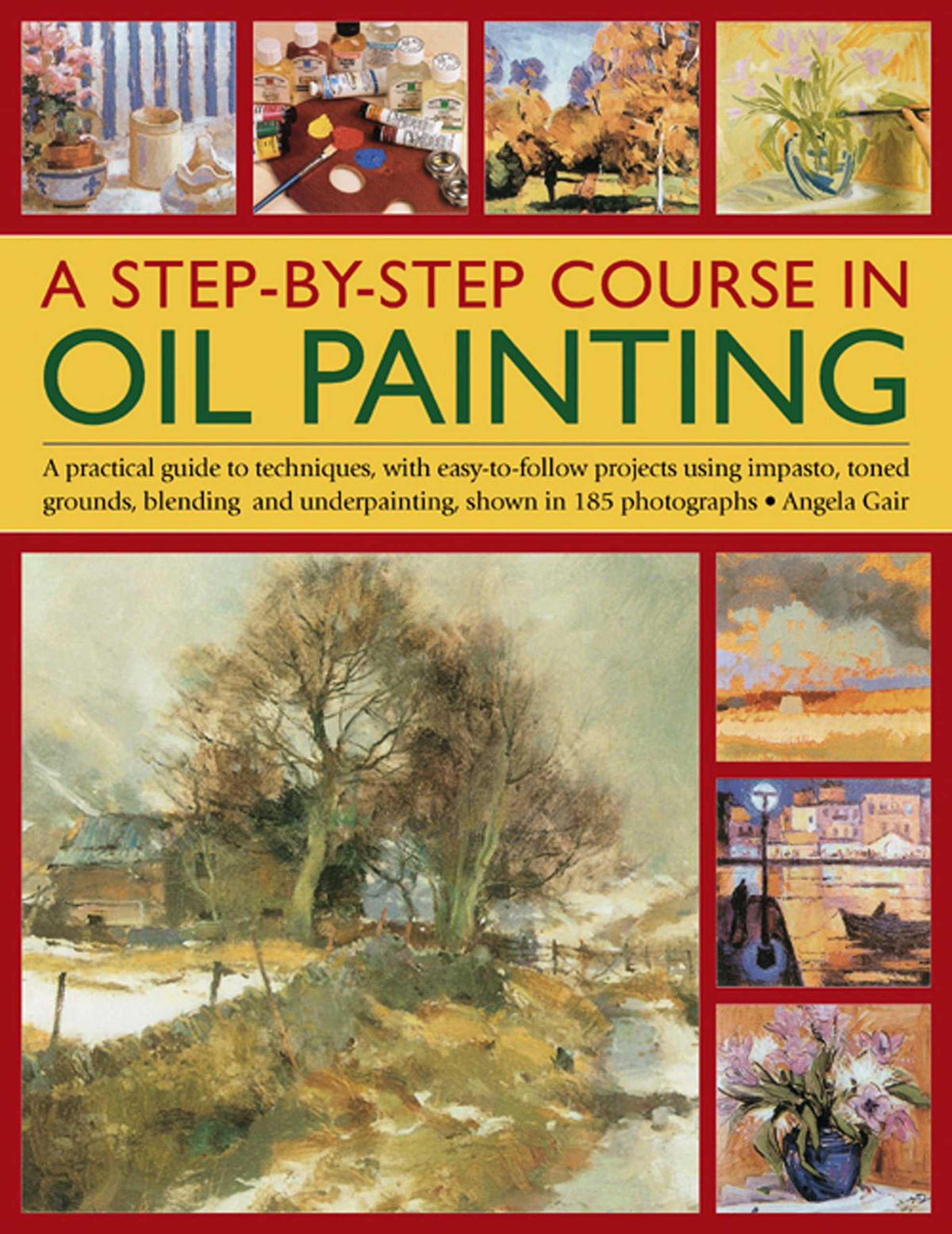 A Step-By-Step Course In Oil Painting: A Practical Guide To