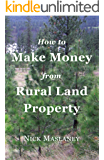 How to Make Money from Rural Land Property: A How to Guide to Generate Monthly Income Finding Profitable Rural…