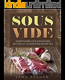 Sous-Vide: Dampfgaren für Einsteiger mit 55 einfachen Rezepten für die leckersten Fisch- und Fleischgerichte