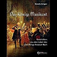 Des Königs Musikant: Geschichten aus dem Leben des Carl Philipp Emanuel Bach (German Edition)