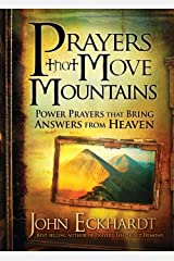 Prayers that Move Mountains: Power Prayers that Bring Answers from Heaven Kindle Edition
