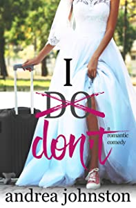 I Don't: A Romantic Comedy
