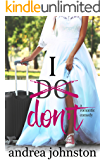 I Don't: A Romantic Comedy