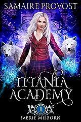 Titania Academy Book One: Faerie Misborn (Titania Academy series 1) Kindle Edition