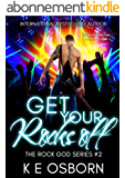 Get Your Rocks Off (The Rock God Series Book 2) (English Edition)