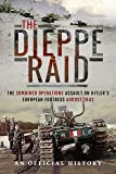 The Dieppe Raid: The Combined Operations Assault on