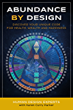 Abundance by Design: Discover Your Unique Code for Health, Wealth and Happiness with Human Design (Life by Human Design…