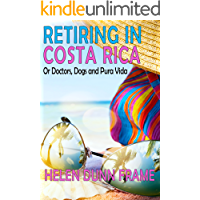 Retiring in Costa Rica: Or Doctors, Dogs and Pura Vida, Third Edition