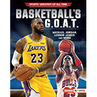 Basketball's G.O.A.T.: Michael Jordan, LeBron James, and More (Sports' Greatest of All Time (Lerner ™ Sports))