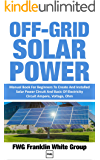 OFF-GRID SOLAR POWER: Manual Book For Beginners To Created And Installed Solar Power Circuit And Basic Of Electricity…