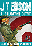 The Floating Outfit 45: Gun Wizard (A Floating Outfit Western)