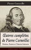 OEuvres complètes de Pierre Corneille: Théâtre, Poésie et Théorie littéraire (L'édition intégrale - 37 titres): Le Cid + L'Illusion comique + Cinna + Horace ... de Pompée + Médée + Attila + Psyché etc.
