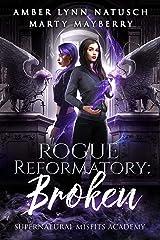 Rogue Reformatory: Broken (Supernatural Misfits Academy Book 2) Kindle Edition
