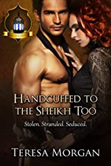 Handcuffed to the Sheikh, Too: Jewels of the Desert Book 1 Kindle Edition