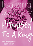 Promised To A King: The King Brothers (Fixer Series Book 7) (The Fixer Series)