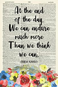 At The End Of The Day, We Can Endure Much More Than We Think Art Print – Inspirational Quote – Watercolour Flowers - Frida Kahlo Quote - Vintage Dictionary Art Print – Motivational Wall Art 628KLD