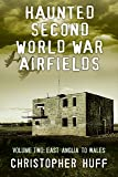 Haunted Second World War Airfields - Volume two: East Anglia and Wales: 2