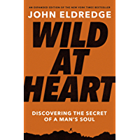 Wild at Heart Expanded Edition: Discovering the Secret of a Man's Soul