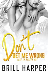 Don't Get Me Wrong (Love in Brazen Bay Book 4) Kindle Edition